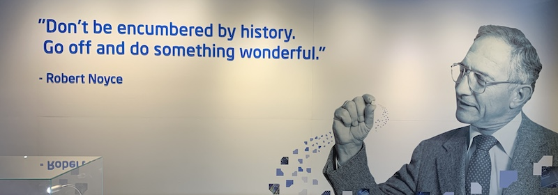 "Intel Museum wall with quote by Robert Noyce: ""Don't be encumbered by history. Go off and do something wonderful."""